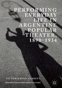 Performing Everyday Life in Argentine Popular Theater, 1890-1934