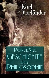Popul re Geschichte Der Philosophie (Vollst ndige Ausgabe)