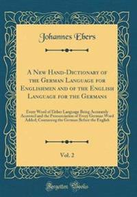 A New Hand-Dictionary of the German Language for Englishmen and of the English Language for the Germans, Vol. 2