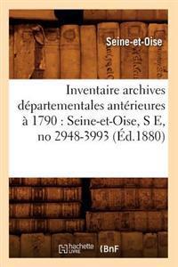 Inventaire Archives D�partementales Ant�rieures � 1790: Seine-Et-Oise, S E, No 2948-3993 (�d.1880)