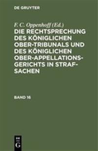 Die Rechtsprechung Des K niglichen Ober-Tribunals Und Des K niglichen Ober-Appellations-Gerichts in Straf-Sachen. Band 16