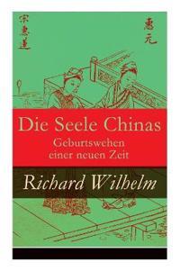 Die Seele Chinas - Geburtswehen Einer Neuen Zeit (Vollst ndige Ausgabe)