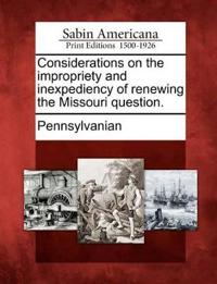 Considerations on the Impropriety and Inexpediency of Renewing the Missouri Question.