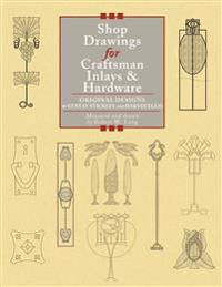 Shop Drawings for Craftsman Inlays & Hardware: Original Designs by Gustav Stickley and Harvey Ellis