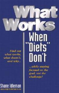 """What Works When """"Diets"""" Don't: Your Personal Seven-Step Weight-Loss Success"""