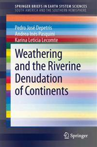 Weathering and the Riverine Denudation of Continents