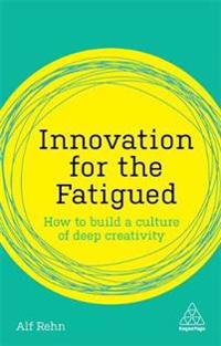 Innovation for the Fatigued - Alf Rehn - böcker (9780749484088)     Bokhandel