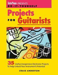 Do-It-Yourself Projects for Guitarists