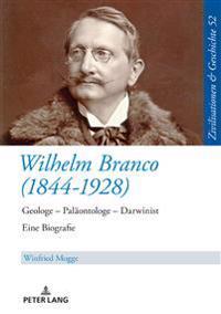 Wilhelm Branco (1844-1928): Geologe - Palaeontologe - Darwinist. Eine Biografie