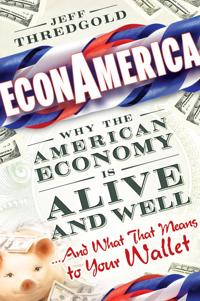 EconAmerica: Why the American Economy is Alive and Well... And What That Me