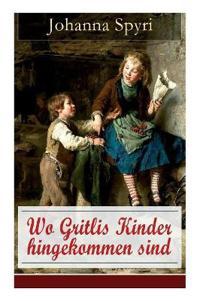 Wo Gritlis Kinder hingekommen sind (Vollständige Ausgabe mit Illustrationen)