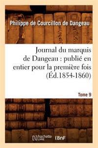 Journal Du Marquis de Dangeau: Publi� En Entier Pour La Premi�re Fois. Tome 9 (�d.1854-1860)