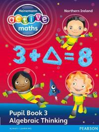 Heinemann Active Maths Northern Ireland - Key Stage 2 - Exploring Number - Pupil Book 3 - Algebraic Thinking