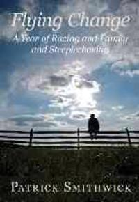 Flying Change: A Year of Racing and Family and Steeplechasing