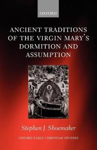 Ancient Traditions of the Virgin Mary's Dormition and Assumption