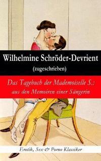 Das Tagebuch Der Mademoiselle S.: Aus Den Memoiren Einer S ngerin (Erotik, Sex & Porno Klassiker)
