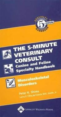 The Five-Minute Veterinary Consult Canine and Feline Specialty Handbook: Musculoskeletal Disorders