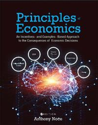 Principles of Economics: An Incentives- And Examples-Based Approach to the Consequences of Economic Decisions