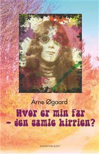 Hvor er min far - den gamle hippien? - Arne Øgaard | Inprintwriters.org