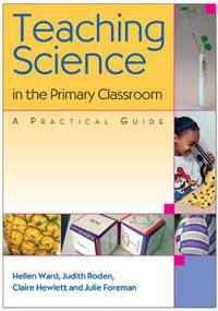 Teaching Science in the Primary Classroom: A Practical Guide