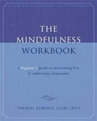 Mindfulness workbook - a beginners guide to overcoming fear & embracing com
