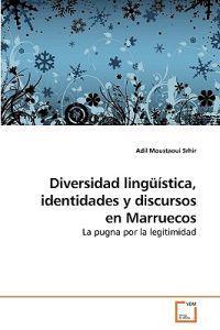 Diversidad Linguistica, Identidades y Discursos En Marruecos