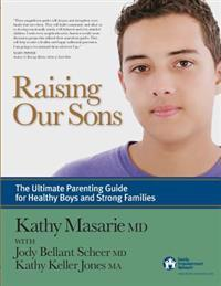 Raising Our Sons: The Ultimate Parenting Guide for Healthy Boys and Strong Families