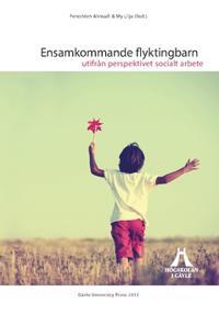 Ensamkommande flyktingbarn : utifrån perspektivet socialt arbete