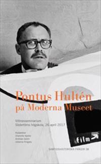 Pontus Hultén på Moderna Museet : Vittnesseminarium Södertörns högskola, 26 april 2017 -  pdf epub