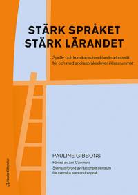 Stärk språket, stärk lärandet - Språk- och kunskapsutvecklande arbetssätt för och med andraspråkselever i klassr - Pauline Gibbons pdf epub