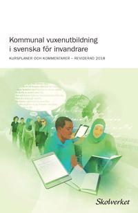 Kommunal vuxenutbildning i svenska för invandrare (2018) : KURSPLANER OCH KOMMENTARER ? REVIDERAD 2018