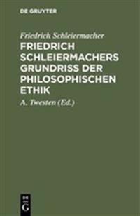 Friedrich Schleiermachers Grundri  Der Philosophischen Ethik