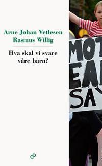 Hva skal vi svare våre barn? - Arne Johan Vetlesen, Rasmus Willig pdf epub
