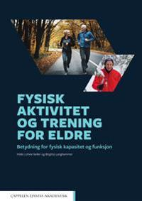 Fysisk aktivitet og trening for eldre - Hilde Lohne-Seiler, Birgitta Langhammer | Inprintwriters.org