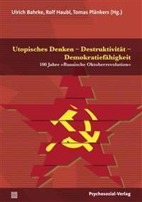 Utopisches Denken - Destruktivität - Demokratiefähigkeit