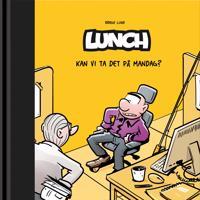 Kan vi ta det på mandag?; Lunch
