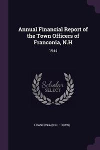 Annual Financial Report of the Town Officers of Franconia, N.H: 1944