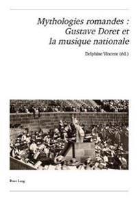 Mythologies Romandes: Gustave Doret Et La Musique Nationale