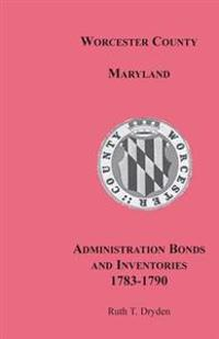 Worcester County, Maryland, Administration Bonds and Inventories, 1783-1790