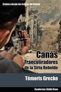 Canas: Francotiradores de La Siria Rebelde