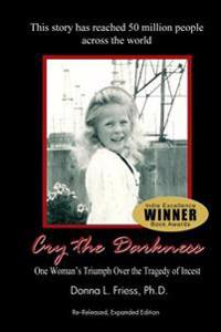 Cry the Darkness: One Woman's Triumph Over the Tragedy of Incest