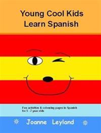 Young Cool Kids Learn Spanish: Fun Activities and Colouring Pages in Spanish for 5-7 Year Olds