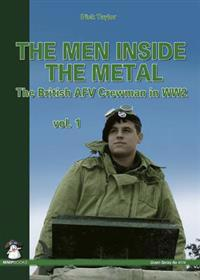 Men Inside the Metal: The British Afv Crewman in Ww2