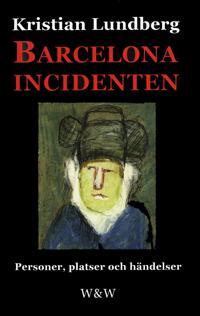 Barcelonaincidenten : personer, platser och händelser : en berättelse med tio avdelningar