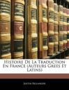 Histoire De La Traduction En France (Auteurs Grees Et Latins)