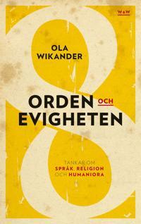 Orden och evigheten : tankar om  språk, religion och humaniora