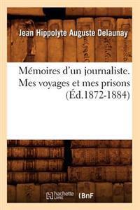 M�moires d'Un Journaliste. Mes Voyages Et Mes Prisons (�d.1872-1884)