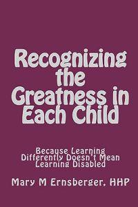 Recognizing the Greatness in Each Child: Because Learning Differently Doesn't Mean Learning Disabled