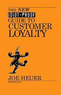 The New Idiot-Proof Guide to Customer Loyalty