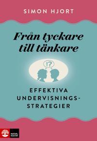 Från tyckare till tänkare : effektiva undervisningsstrategier